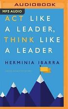 Act Like a Leader, Think Like a Leader by Herminia Ibarra (2016, MP3 CD,...