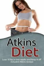 Atkins Diet : Lose 10 Lbs. in Two Weeks and Keep It off Included Atkins...