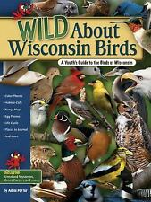 Wild about Wisconsin Birds : A Youth's Guide to the Birds of Wisconsin by...