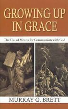 Growing up in Grace : The Use of Means for Communion with God by Murray Brett...