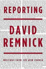 Reporting: Writings from The New Yorker Remnick, David Hardcover