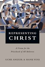 Representing Christ : A Vision for the Priesthood of All Believers by Uche...