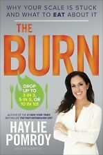 The Burn : Why Your Scale Is Stuck and What to Eat About It by Haylie Pomroy...
