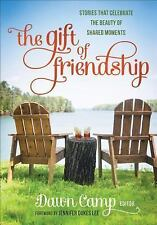 The Gift of Friendship : Stories That Celebrate the Beauty of Shared Moments...