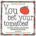 You Bet Your Tomatoes: Fun Facts, Tall Tales, and a Handful of Useful -ExLibrary