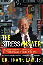 The Stress Answer : Train Your Brain to Conquer Depression and Anxiety in 45...