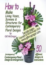 Contemporary Flower Arranging - How to Make 'Living Vases, Screen & Structures