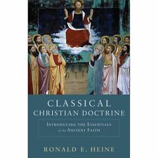 Classical Christian Doctrine : Introducing the Essentials of the Ancient...