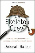 The Skeleton Crew : Amateur Sleuths Solving Cold Cases HARDCOVER by HALBER 2014