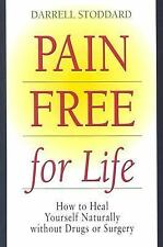 Pain Free for Life: How to Heal Yourself Naturally Without Drugs or Surgery Sto