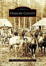 Images of America Ser.: Ogemaw County by Rose City Area Historical Society...