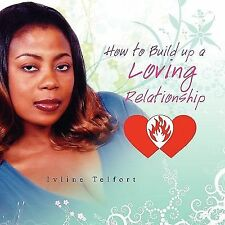 How to Build up a Loving Relationship by Ivline Telfort (2008, Paperback)