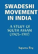Swadeshi Movement in India a Study of South Assam (1905-1911) by Suparna Roy...