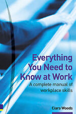 Everything You Need to Know at Work: A Complete Manual of Workplace Skills, Wood