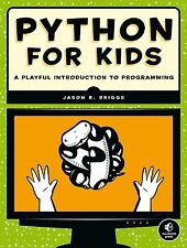 Python for Kids: A Playful Introduction to Programming by Jason R. Briggs...