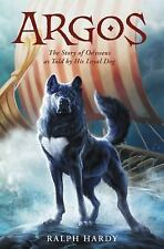 Argos: The Story of Odysseus as Told by His Loyal Dog by R. K. Hardy