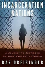 Incarceration Nations : A Journey to Justice in Prisons Around the World by...