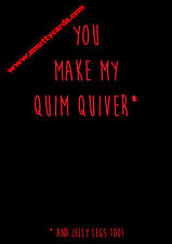 You Make My Quim Quiver ~ Potty Mouth Cards - PM-KVMG08