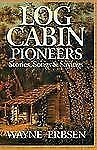 Log Cabin Pioneers: Stories, Songs & Sayings, Wayne Erbsen, New Books