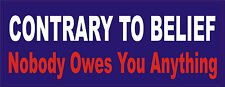 Contrary to belief nobody owes you anything Bumper sticker decal anti obama