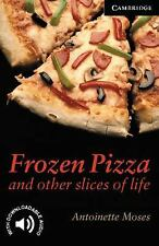 Frozen Pizza and Other Slices of Life Level 6 (Cambridge English Readers), Moses