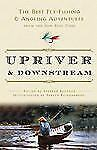 Upriver and Downstream: The Best Fly-Fishing and Angling Adventures from the New