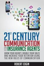 21st Century Communication for Insurance Agents : Grow Your Agency, Double...