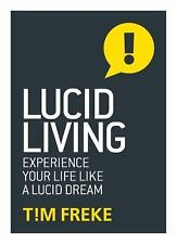 Lucid Living : Life Is a Dream and You Can Wake Up by Tim Freke (2016,...