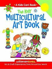 The Kids Multicultural Art Book: Ages 3-9 (Williamson Kids Can! Series-ExLibrary