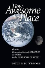 How Awesome This Place: Genesis the Ongoing Story of Creation, , Thoss, Peter, N