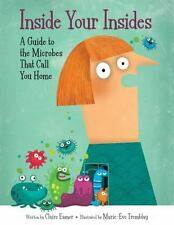 Inside Your Insides: A Guide to the Microbes That Call You Home by Eamer, Clair