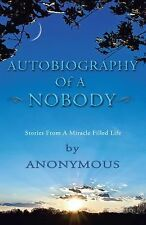 Autobiography of a Nobody : Stories from a Miracle-Filled Life by Anonymous...