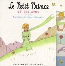 Le Petit Prince Et Ses Amis (French Edition) by Antoine de Saint-Exupery, Antoi