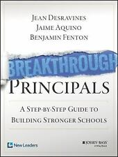 Breakthrough Principals : A Step-By-Step Guide to Building Stronger Schools...