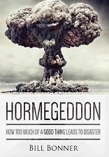 Hormegeddon How Too Much of a Good Thing Leads to Disaster by Bill Bonner 2014