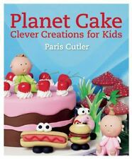 PLANET CAKE CLEVER CREATIONS FOR KIDS - PARIS CUTLER (PAPERBACK) NEW