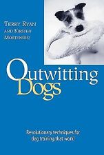 Outwitting Dogs by Terry Ryan and Kirsten Mortensen (2004, Paperback)