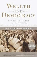 Wealth and Democracy: A Political History of the American Rich Phillips, Kevin