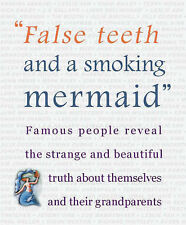 False Teeth and a Smoking Mermaid: Famous People Reveal the Strange and Beautifu