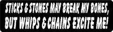 STICKS & STONES MAY BREAK MY BONES, BUT WHIPS & CHAINS EXCITE ME! HELMET STICKER