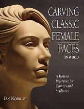 Carving Classic Female Faces in Wood: A How-To Reference for Carvers and Sculpto