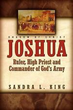 Joshua - Ruler, High Priest and Commander of God's Army by Sandra King (2003,...