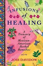 Infusions of Healing : A TREASURY OF MEXICAN-AMERICAN HERBAL REMEDIES
