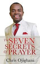 The Seven Secrets of Prayer by Chris Ojigbani (2015, Paperback)