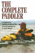 The Complete Paddler: A Guidebook for Paddling the Missouri River from the Hea..