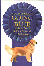 Going for the Blue -Inside the World of Show Dogs & Dog Shows  -Roger A Caras HB
