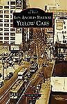 Los Angeles Railway Yellow Cars (CA) (Images of Rail) by Walker, Jim