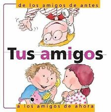 Tus Amigos: De Antes a los Amigos de Ahora: Friendship: From Your Old Friends to