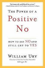 The Power of a Positive No: How to Say No and Still Get to Yes Ury, William