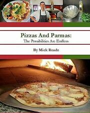 Pizzas and Parmas : The Possibilities Are Endless by Mick Reade (2010,...